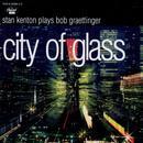 City Of Glass: Stan Kenton Plays Bob Graettinger thumbnail